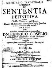 Disputatio inauguralis juridica De sententia definitiva quam Christo clementer adsistente ... praeside ... dn. Henrico Coselio ... ad diem 19. Septembris ... publico doctorum sistit examini Christianus Keyling ...