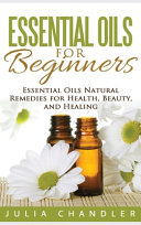 Essential Oils for Beginners  Essential Oils Natural Remedies for Health  Beauty  and Healing  Hardcover