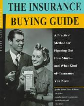 The Insurance Buying Guide: A Practical Method for Figuring Out How Much - And What Kind of Insurance You Need