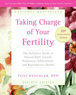 Taking Charge of Your Fertility  10th Anniversary Edition