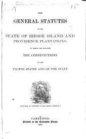 The General Statutes of the State of Rhode Island and Providence Plantations: To which are Prefixed the Constitutions of the United States and of the State