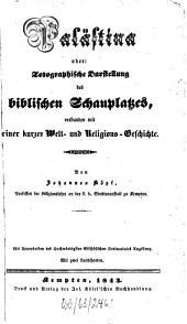 Palästina oder: Topographische Darstellung des biblischen Schauplatzes: verbunden mit einer kurzen Welt- und Religions-Geschichte
