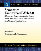 Semantics Empowered Web 3.0: Managing Enterprise, Social, Sensor, and Cloud-based Data and Services for Advanced Applications