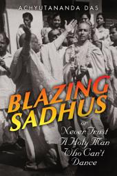 Blazing Sadhus or Never Trust a Holy Man Who Can't Dance