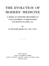 The Evolution of Modern Medicine: A Series of Lectures Delivered at Yale University on the Silliman Foundation in April, 1913