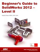 Beginner's Guide to Solidworks 2012 - Level II