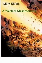 A Week of Mushrooming