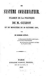 Du Système Conservateur: Examen de la politique de M. Guizot et du ministère du 29 Octobre 1840 : par un homme d'Etat