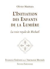 L'Initiation des Enfants de la Lumière: La voie royale de Michaël