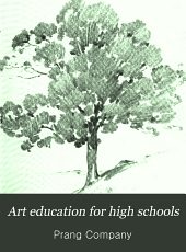 Art Education for High Schools: A Comprehensive Text Book on Art Education for High Schools, Treating Pictorial, Decorative, and Constructive Art, Historic Ornament and Art History
