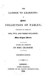 The Ladder to Learning: A Select Collection of Fables; Consisting of Words of One, Two, and Three Syllables; with Original Morals