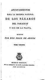 Apuntamientos para la historia natural de los Pácharos del Paraguay y rio de la Plata: Volumen 3