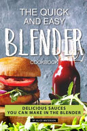 The Quick and Easy Blender Cookbook