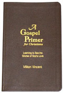 A Gospel Primer for Christians  Learning to See the Glories of God s Love