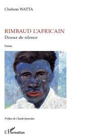 Rimbaud l'africain, diseur de silence: Poésie