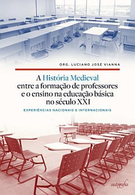 A Hist  ria Medieval entre a forma    o de professores e o ensino na Educa    o B  sica no s  culo XXI PDF