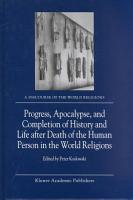 Progress  Apocalypse  and Completion of History and Life after Death of the Human Person in the World Religions PDF