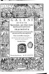 Galeni operum quorundam, quae aliquo modo mutilata ad nos peruenere fragmenta ...