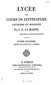 Lycée ou cours de littérature ancienne et moderne: Siècle de Louis XIV. Poésie, Volume6