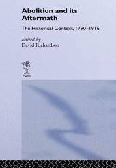 Abolition and Its Aftermath: The Historical Context 1790-1916