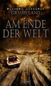 Graues Land 3 - Am Ende der Welt: Endzeit-Thriller, Dystopie, Apokalypse, Horror, Zombie