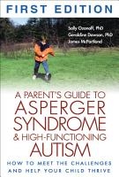 A Parent s Guide to Asperger Syndrome and High Functioning Autism  First Edition PDF