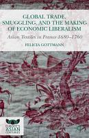 Global Trade  Smuggling  and the Making of Economic Liberalism PDF