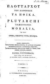 Ploutarchou ... ta Ethika: Plutarchi Chaeronensis Moralia, id est opera, exceptis vitis, reliqua