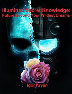 Illuminati Secret Knowledge  Future Beyond Your Wildest Dreams PDF