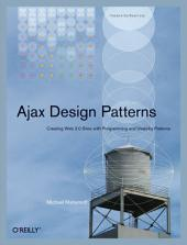 Ajax Design Patterns: Creating Web 2.0 Sites with Programming and Usability Patterns