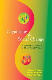 Organizing for Social Change: A Dialectic Journey of Theory and Praxis