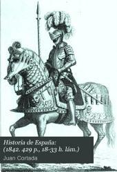 Historia de España: (1842. 429 p., 18-33 h. lám.)