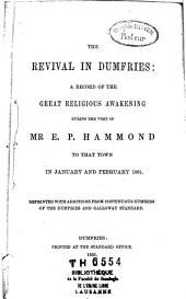 The Revival in Dumfries: A Record of the Great Religious Awakening During the Visit of Mr. E. P. Hammond to that Town in 1861