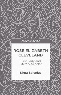Rose Elizabeth Cleveland  First Lady and Literary Scholar