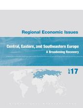 Regional Economic Issues, May 2017, Central, Eastern, and Southeastern Europe: A Broadening Recovery