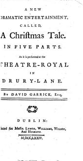 A New Dramatic Entertainment, Called a Christmas Tale: In Five Parts. As it is Performed at the Theatre-Royal in Drury-Lane, Volume 7