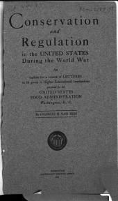 Conservation and Regulation in the United States During the World War: An Outline for a Course of Lectures to be Given in Higher Educational Institutions, Part 1