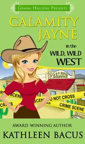 Calamity Jayne in the Wild, Wild West: Calamity Jayne Mysteries book #5