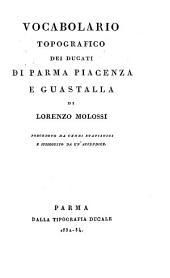 Vocabolario topografico dei ducati di Parma Piacenza e Guastalla ... preceduto da cenni statistici e sussequito da un' appendice (Con una carta geogr.)