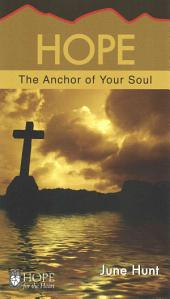 Hope (June Hunt Hope for the Heart): The Anchor of Your Soul