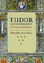 Tudor Autobiography: Listening for Inwardness