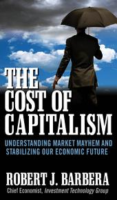 The Cost of Capitalism: Understanding Market Mayhem and Stabilizing our Economic Future