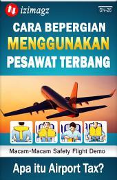 Cara Bepergian Menggunakan Pesawat Terbang: Apa Itu Airport Tax? Kegiatan Apa Saja Yang Tidak Diperbolehkan Saat Pesawat Melakukan Take-Off Atau Landing? SN-26.