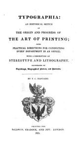 Typographia: an Historical Sketch of the Origin and Progress of the Art of Printing: With Practical Directions for Conducting Every Department in an Office: with a Description of Stereotype and Lithography. Illustrated by Engravings, Biographical Notices, and Portraits