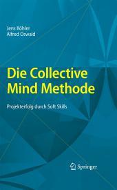 Die Collective Mind Methode: Projekterfolg durch Soft Skills