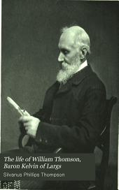 The Life of William Thomson, Baron Kelvin of Largs: Volume 1