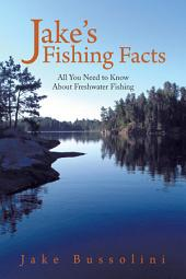 Jake's Fishing Facts: All You Need to Know About Freshwater Fishing