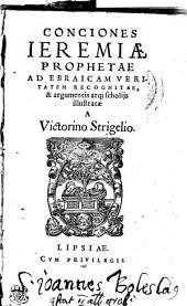 CONCIONES IEREMIAE PROPHETAE AD EBRAICAM VERITATEM RECOGNITAE, & argumentis atq[ue] scholijs illustratae