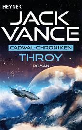 Throy: Die Cadwal-Chronik, Band 3 - Roman
