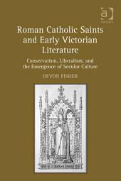 Roman Catholic Saints and Early Victorian Literature: Conservatism, Liberalism, and the Emergence of Secular Culture